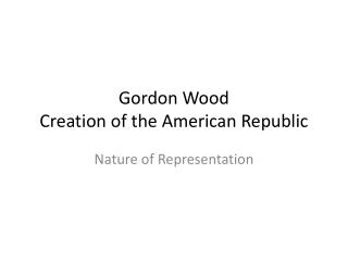 Gordon Wood  Creation of the American Republic