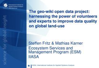 Steffen  Fritz & Mathias  Karner Ecosystem Services and Management Program (ESM) IIASA
