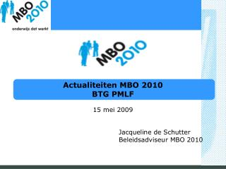Actualiteiten MBO 2010 BTG PMLF 15 mei  2009