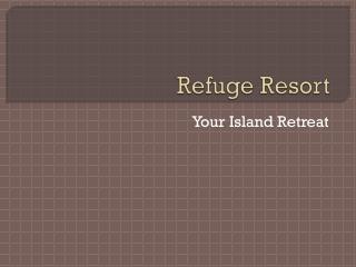 Refuge Resort