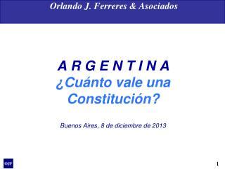 A R G E N T I N A ¿ Cuánto  vale  una Constitución ? Buenos Aires, 8 de  diciembre  de 2013