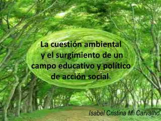 La cuestión ambiental  y el surgimiento de un campo educativo y político de acción social .