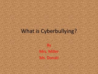 What is  Cyberbullying ?