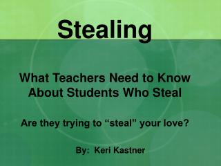 Stealing  What Teachers Need to Know About Students Who Steal  Are they trying to  steal  your love