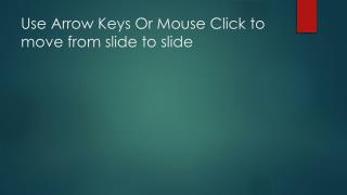 Use Arrow Keys Or Mouse Click to move from slide to slide