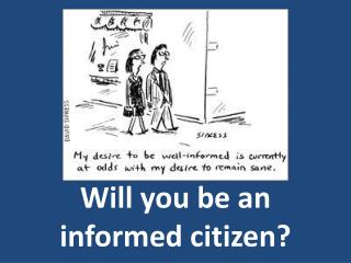 Will you be an informed citizen?