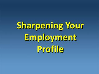 Sharpening Your  Employment  Profile