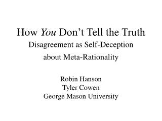 How You Don t Tell the Truth Disagreement as Self-Deception  about Meta-Rationality