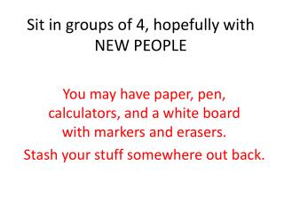 Sit in groups of 4, hopefully with NEW PEOPLE