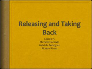 Releasing and Taking Back