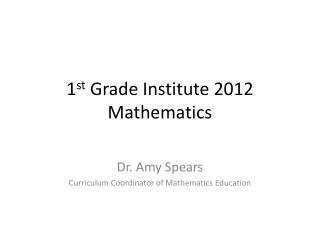 1 st  Grade Institute 2012 Mathematics