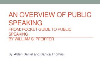 An Overview of Public Speaking From: Pocket Guide to Public Speaking by William S. Pfeiffer
