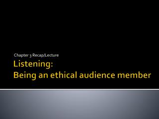 Listening: Being an ethical audience member
