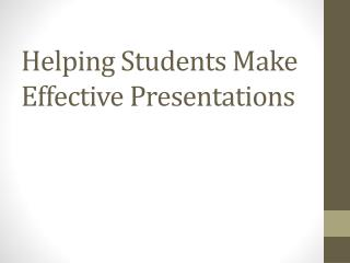 Helping Students Make Effective Presentations