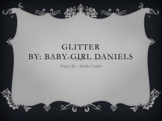 Glitter By: Baby-Girl Daniels