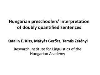 Hungarian preschoolers '  interpretation  of  doubly quantified sentences
