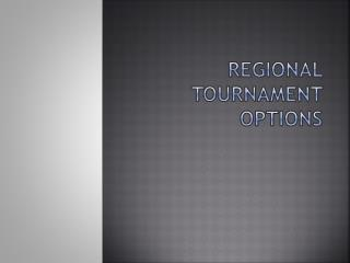 Regional Tournament Options