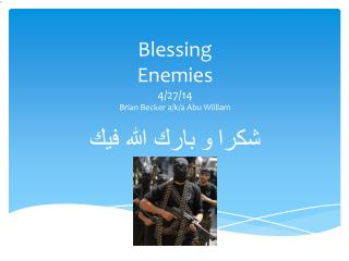 Blessing Enemies 4/27/14 Brian Becker a/k/a Abu William