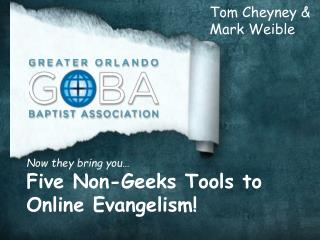 Now they bring you… Five Non-Geeks  Tools to Online  Evangelism!