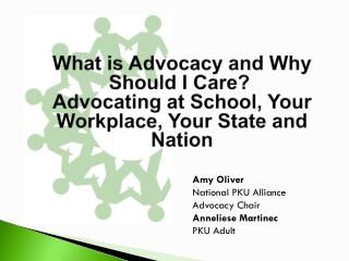Amy Oliver National PKU Alliance Advocacy Chair Anneliese Martinec PKU Adult