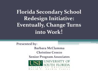 Florida Secondary School  Redesign Initiative:   Eventually, Change Turns  into Work !