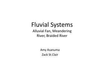 Fluvial Systems Alluvial Fan, Meandering  River, Braided River