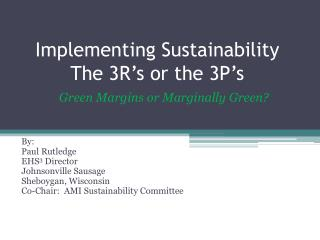 Implementing Sustainability The 3R's or the 3P's