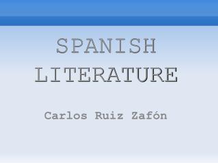 SPANISH  LITERATURE Carlos Ruiz Zaf�n