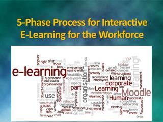 5-Phase Process for Interactive E-Learning for the  Workforce