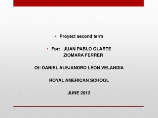Proyect second term For :   JUAN PABLO OLARTE         ZIOMARA FERRER