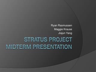 Stratus project Midterm Presentation