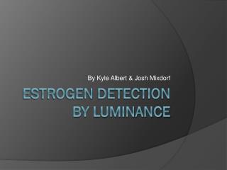 Estrogen Detection by Luminance