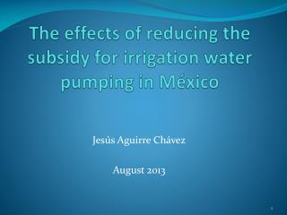 The effects of reducing the subsidy for irrigation water pumping in México
