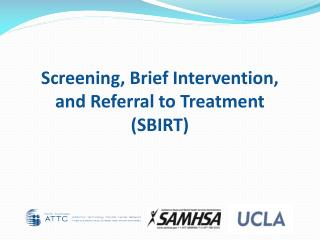 Screening, Brief  Intervention,  and Referral to Treatment (SBIRT )