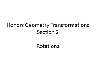 Honors Geometry Transformations Section  2 Rotations