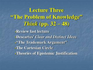 Lecture Three  The Problem of Knowledge  Think pp. 32   48