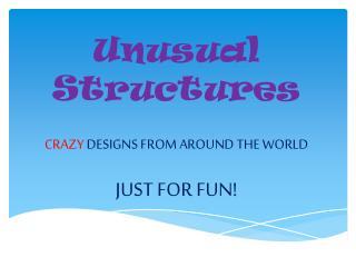 Unusual Structures