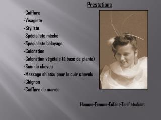 Prestations -Coiffure -Visagiste -Styliste -Spécialiste mèche -Spécialiste balayage -Coloration
