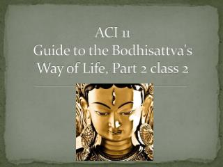 ACI 11 Guide to the Bodhisattva's  Way of Life,  Part  2  class  2
