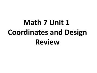 Math 7 Unit 1  Coordinates and Design Review