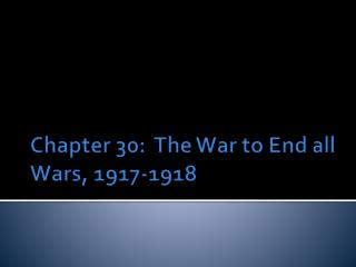 Chapter 30:  The War to End all Wars, 1917-1918