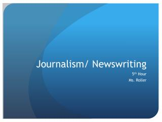 Journalism/  Newswriting