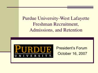 Purdue University-West Lafayette Freshman Recruitment,  Admissions, and Retention