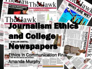 Journalism Ethics and College Newspapers Ethics in Communication Final Amanda Murphy