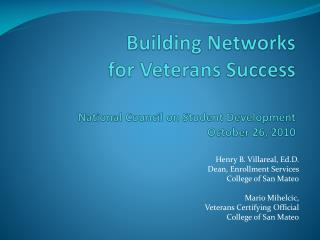 Building Networks  for Veterans Success National Council on Student Development October 26, 2010