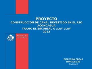 PROYECTO CONSTRUCCI�N DE CANAL REVESTIDO EN EL R�O ACONCAGUA TRAMO EL ESCORIAL A LLAY  LLAY 2013