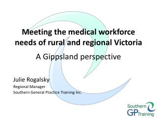 Meeting the medical workforce needs of rural and regional Victoria  A Gippsland perspective
