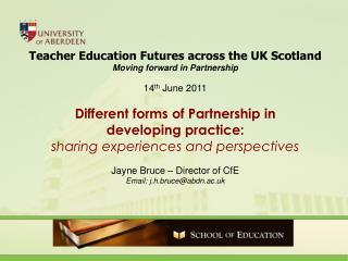 Teacher Education Futures across the UK Scotland Moving forward in Partnership 14 th  June 2011