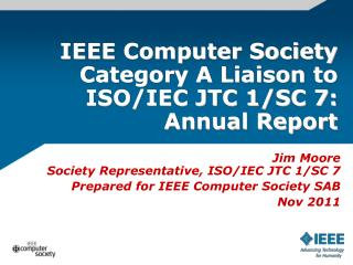 IEEE Computer Society Category A Liaison to ISO/IEC JTC 1/SC 7: Annual Report