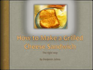How to Make a Grilled  C heese  S andwich
